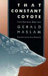 That Constant Coyote: California Stories - Gerald W. Haslam