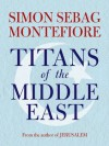 Titans of the Middle East - Simon Sebag Montefiore