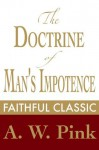 The Doctrine of Man's Impotence (Arthur Pink Collection) - Arthur W. Pink