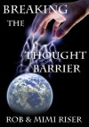 Breaking the Thought Barrier - Rob Riser, Mimi Riser