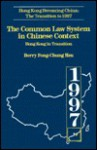 The Common Law System in Chinese Context: Hong Kong in Transition - Berry Fong Chung-Hsu