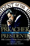 The Preacher and the Presidents: Billy Graham in the White House - Nancy Gibbs, Michael Duffy