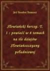 Słowiański hercog : powieść w 4 tomach na tle dziejów Słowiańszczyzny południowej. T. 1 - Teodor Tomasz Jeż