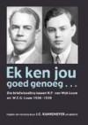 Ek Ken Jou Goed Genoeg: Die Briefwisseling Tussen N.P. Van Wyk Louw En W.E.G. Louw 1936 - 1939 - J.C. Kannemeyer