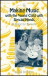 Making Music With The Young Child With Special Needs: Guide For Parents - Elaine Streeter