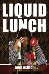 Liquid Lunch - John Ashton
