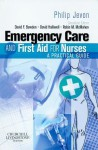 Emergency Care and First Aid for Nurses: A Practical Guide - Philip Jevon
