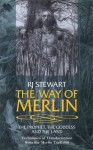 The Way of Merlin: The Prophet, The Goddess and The Land Techniques of Transformation from the Merlin Tradition - R.J. Stewart
