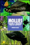 Mollies: Keeping & Breeding Them in Captivity - Spencer Glass, Barry J. Vanek