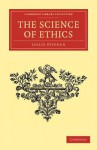 The Science of Ethics - Leslie Stephen