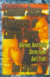 Common Sense, Nonsense, or Church Sense: Hilarious, Hard-Hitting Stories Full of God's Truth - Ron Carlson