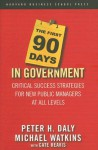The First 90 Days in Government: Critical Success Strategies for New Public Managers at All Levels - Peter H. Daly, Michael D. Watkins, Michael Watkins, Cate Reavis