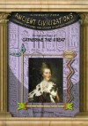 The Life & Times Of Catherine The Great (Biography from Ancient Civilizations) (Biography from Ancient Civilizations) - Karen Bush Gibson