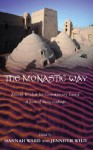 The Monastic Way: Ancient Wisdom for Contemporary Living: A Book of Daily Readings - Hannah Ward