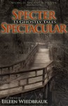 Specter Spectacular: 13 Ghostly Tales - Eileen Wiedbrauk