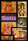 El Arte de Vivir el Tantra: Los Principios del Tantra y su Aplicacion Practica en la Vida Diaria = Tantra for the West - Marc Allen