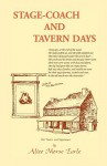 Stage Coach And Tavern Days - Alice Morse Earle