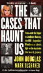 The Cases That Haunt Us - John E. Douglas, Mark Olshaker