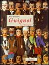 Guignol: Les Mourguet - Paul Fournel