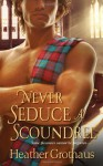 Never Seduce A Scoundrel - Heather Grothaus