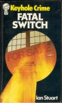 Fatal Switch. - Ian Stuart