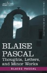 Blaise Pascal: Thoughts, Letters, and Minor Works - Blaise Pascal