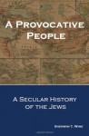 A Provocative People: A Secular History of the Jews - Sherwin T. Wine