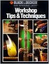 Workshop Tips & Techniques (Black & Decker Home Improvement Library) - Cy Decosse Inc., Black & Decker Corporation