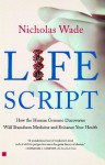 Life Script: How the Human Genome Discoveries Will Transform Medicine and Enhance Your Health - Nicholas Wade