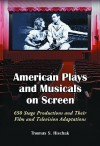 American Plays and Musicals on Screen: 650 Stage Productions and Their Film and Television Adaptations - Thomas S. Hischak