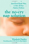 The No-Cry Nap Solution: Guaranteed Gentle Ways to Solve All Your Naptime Problems (Pantley) - Elizabeth Pantley