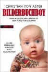 Bilderbuchboy: Denn in deutschen Bärten ist kein Platz für Schuppen - Eine kleine Sammlung kurioser Kurzgeschichten - Christian von Aster