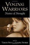 Young Warriors: Stories of Strength - Tamora Pierce, Josepha Sherman, Margaret Mahy, Lesley McBain, Mike Resnick, Bruce Rogers, Pamela F. Service, Jan Stirling, Holly Black, Doranna Durgin, India Edghill, Rosemary Edghill, Esther M. Friesner, Laura Anne Gilman, Janis Ian, Brett Hartinge