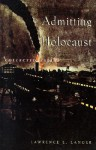 Admitting the Holocaust: Collected Essays - Lawrence L. Langer