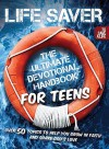 Life Saver: The Ultimate Devotional Handbook for Teens - Vicki Caruana, Todd Hafer, Vicki Kuyper, Tim Downs