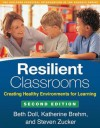 Resilient Classrooms, Second Edition: Creating Healthy Environments for Learning - Beth Doll, Katherine Brehm, Steven Zucker