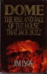 Dome: The Rise And Fall Of The House That Jack Built - Jim Lyon