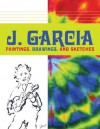 J. Garcia: Paintings, Drawings, and Sketches - Jerry Garcia, David Hinds, Roberto Weir