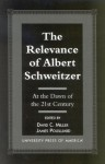 The Relevance of Albert Schweitzer at the Dawn of the 21st Century - Albert Schweitzer