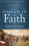 Forged in Faith: How Faith Shaped the Birth of the Nation 1607-1776 - Rod Gragg