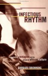 Infectious Rhythm: Metaphors of Contagion and the Spread of African Culture - Barbara Browning