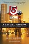 Wcvb-TV Boston: How We Built the Greatest Television Station in America - Robert Bennett, Dennis Richard
