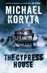 The Cypress House. Michael Koryta - Michael Koryta