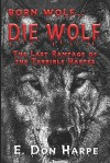 Born Wolf...Die Wolf: The Last Rampage of the Terrible Harpes - E. Don Harpe