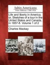 Life and Liberty in America, Or, Sketches of a Tour in the United States and Canada, in 1857-8. Volume 1 of 2 - Charles MacKay