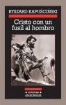 Cristo con un fusil al hombro (Crónicas) (Spanish Edition) - Ryszard Kapuściński, Agata Orzeszek Sujak