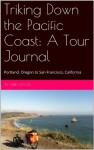 Triking Down the Pacific Coast: A Tour Journal: Portland, Oregon to San Francisco, California � - Terry Davis