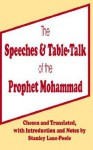 The Speeches & Table-Talk of the Prophet Mohammad - Stanley Lane-Poole