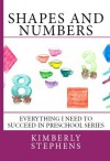 Shapes And Numbers For Preschool Children (Everything I Need To Succeed in Preschool - Series) - Kimberly Stephens