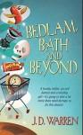 Bedlam, Bath and Beyond - J.D. Warren
